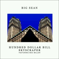 "Music: Big Sean - ""Hundred Dollar Bill Skyscraper"" feat. Mac Miller"